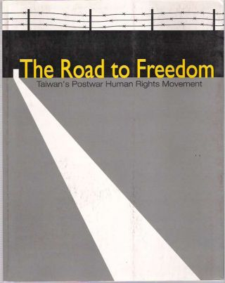 The Road to Freedom : Taiwan's Postwar Human Rights Movement. Lee Chen-hsiang, Taiwan Foundation...