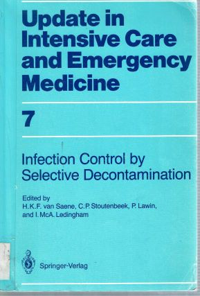 Infection Control in Intensive Care Units by Selective Decontamination : The Use of Oral Non-Absorbable and Parenteral Agents. C. P. Stoutenbeek Saene Hendrik K. F. van, P. Lawin, I McA Ledingham, International Congress on Selective Decontamination, 1988.