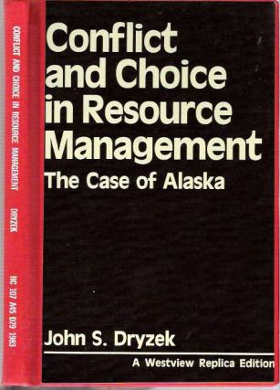 Conflict and Choice in Resource Management : The Case of Alaska. John S. Dryzek.
