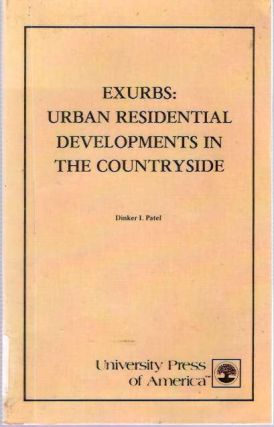 Exurbs : Urban Residential Developments in the Countryside. Dinker I. Patel.