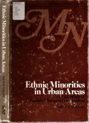 Ethnic Minorities in Urban Areas : A Case Study of Racially Changing Communities. David P. Varady