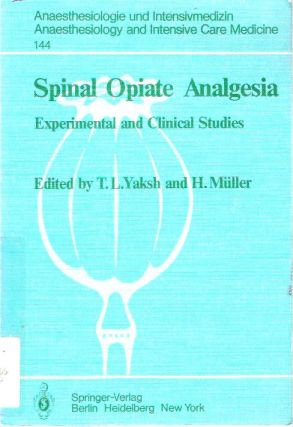 Spinal Opiate Analgesia : Experimental and Clinical Studies. Tony L. Yaksh, Hermann Müller