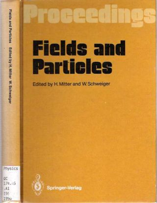 Fields and Particles : Proceedings of the XXIX Int. Universitätswochen für Kernphysik : Schladming, Austria, March, 1990. Heinrich Mitter, Wolfgang Schweiger.