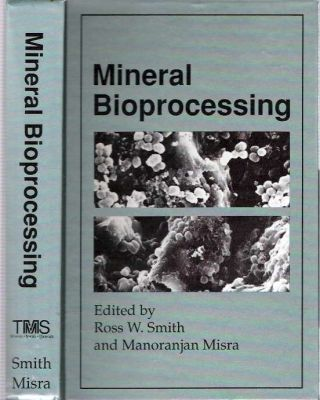 Mineral Bioprocessing : proceedings of the conference Mineral bioprocessing held in Santa...