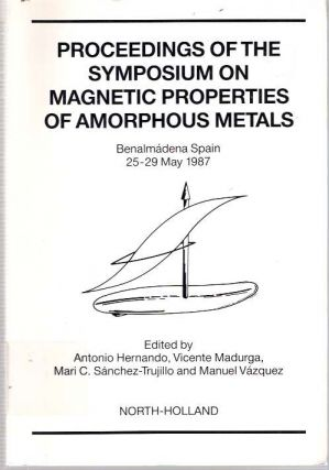 Proceedings of the Symposium on Magnetic Properties of Amorphous Metals : held at Benalmádena, Spain : May 25-29, 1987. Antonio Hernando, Mari C. Sánchez-Trujillo, Vicente Madurga, Manuel Vázquez.