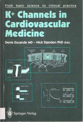 K+ Channels in Cardiovascular Medicine : From basic science to clinical practice. Denis...