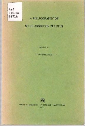 A Bibliography of Scholarship on Plautus. J. David Hughes, comp.