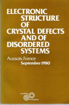 Electronic structure of crystal defects and of disordered systems : Summer School, Aussois, 1980. François Gautier, Pierre Guyot, Maurice Gerl.