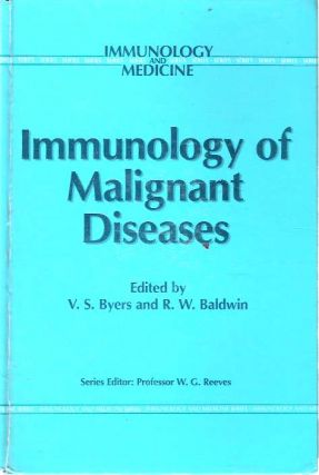 Immunology of Malignant Diseases. Vera S. Byers, Robert William Baldwin