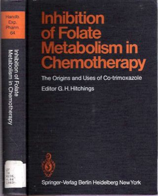 Inhibition of Folate Metabolism in Chemotherapy : The Origins and Uses of Co-Trimoxazole. George...