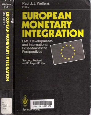 European Monetary Integration : EMS Developments and International Post-Maastricht Perspectives [Second, Revised and Enlarged Edition]. Paul J. J. Welfens.