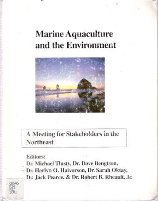 Marine Aquaculture and the Environment : A Meeting for Stakeholders in the Northeast. Michael F...