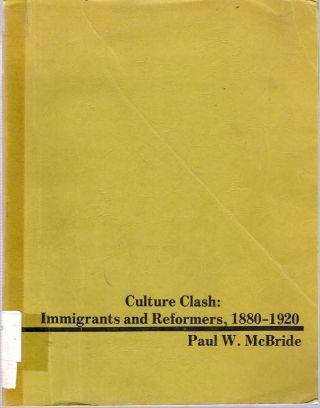 Culture Clash : Immigrants and Reformers 1880-1920. Paul McBride