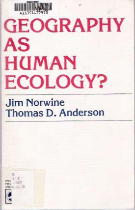 Geography As Human Ecology? Jim Norwine, Thomas D. Anderson.