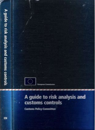 A guide to risk analysis and customs control : 'improved working methods : risk analysis and...