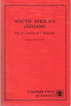 South Africa's Indians : The Evolution of a Minority. Bridglal Pachai.