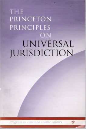 The Princeton Principles on Universal Jurisdiction. Stephen Macedo, Princeton Project on...