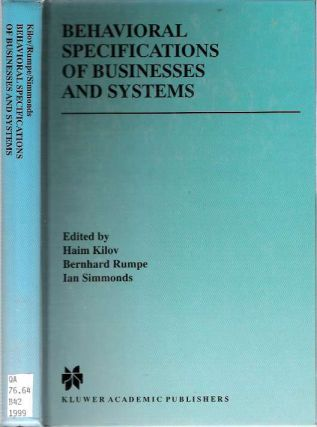 Behavioral Specifications of Businesses and Systems. Haim Kilov, Ian Simmonds, Bernhard Rumpe
