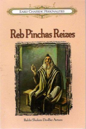A Glimpse into the Life of Reb Pinchas Reizes. Sholom DovBer Avtzon, comp