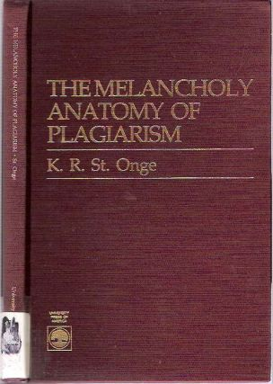 The Melancholy Anatomy of Plagiarism. Keith R. St Onge, Saint Onge