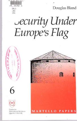 Security under Europe's Flag : Finding a Military Structure for a United Europe. Douglas Bland