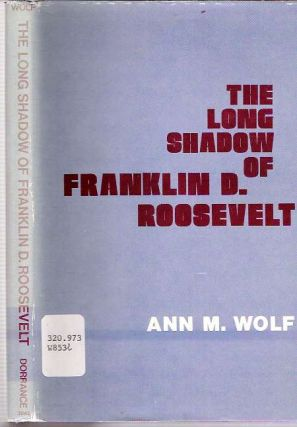 The Long Shadow of Franklin D Roosevelt. Ann M. Wolf