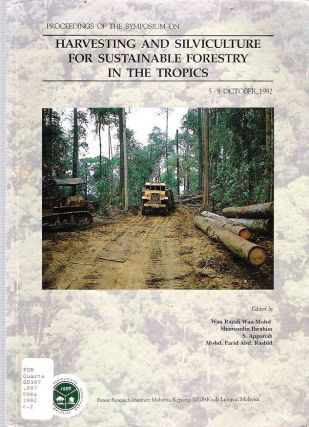 Proceedings of the Symposium on Harvesting and Silviculture for Sustainable Forestry in the Tropics : 5-9 October, 1992, Kuala Lumpur, Malaysia. Shamsudin Ibrahim Wan Razali Wan Mohammed, Muhammad Farid, S. Appanah.