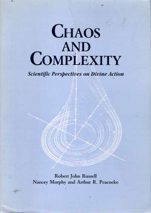 Chaos and Complexity : Scientific Perspectives on Divine Action. Robert John Russell, Arthur R....