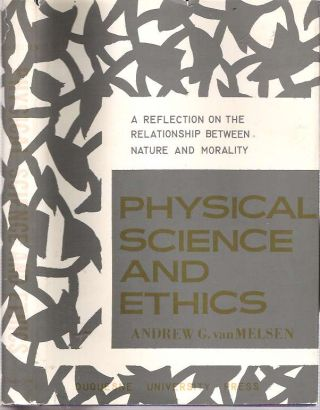 Physical Science and Ethics : A Reflection on the Relationship between Nature and Morality. Andrew G. van Melsen, Andreas Gerardus Maria van.