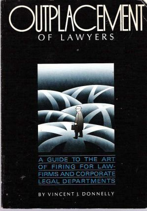 Outplacement of Lawyers : A guide to the art of firing for law-firms and corporate legal...