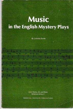Music in the English Mystery Plays. JoAnna Dutka.