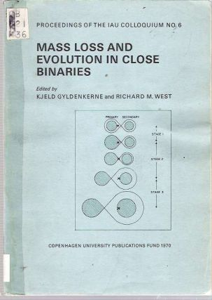 Mass Loss and Evolution in Close Binaries. Kjeld Gyldenkerne, Richard M. West, the assistance of...