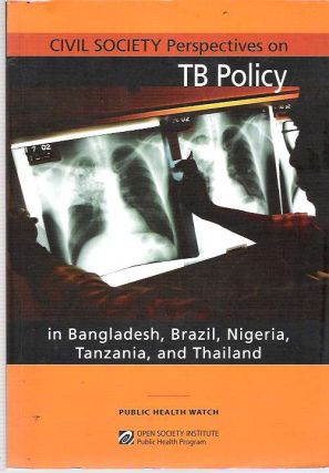 Civil Society Perspectives on TB Policy in Bangladesh, Brazil, Nigeria, Tanzania, and Thailand....