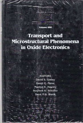 Transport and Microstructural Phenomena in Oxide Electronics : Symposium Held April 16-20, 2001, San Francisco, California, U.S.A. David S Ginley, David H. A. Blank, Stephen K. Streiffer, Marilyn E. Hawley, David C. Paine.