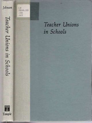Teacher Unions in Schools. Susan Moore Johnson