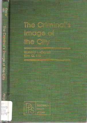 The Criminal's Image of the City. Ronald L Carter, Kim Quaile Hill