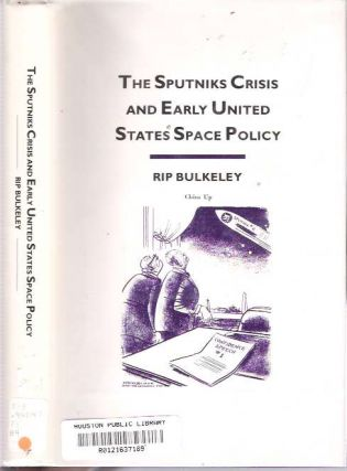 Sputniks Crisis and Early United States Space Policy : A Critique of the Historiography of Space. Rip Bulkeley.
