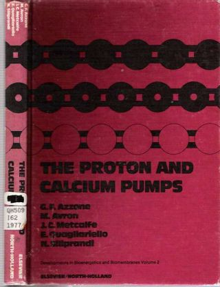 Proton and Calcium Pumps : Proceedings of the International Symposium on Mechanisms of Proton and Calcium Pumps held in Padova, Italy, 10-13 September 1977. G. F Azzone, N. Siliprandi, E. Quagliariello, J. C. Metcalfe, M. Avron.
