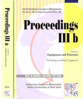 Proceedings : Volumes IIIa and IIIb : 19th International Congress of Refrigeration 1995 : Theme...
