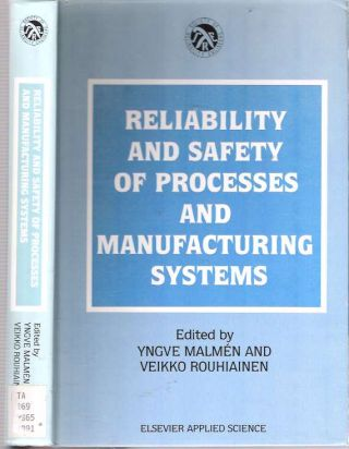 Reliability and Safety Processes and Manufacturing Systems. Yngve Malmén, Veikko Rouhiainen, Malmen.