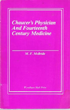 Chaucer's Physician and Fourteenth Century Medicine : A Compendium for Students. M. F. McBride