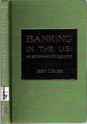 Banking in the U S : An annotated bibliography. Jean Deuss