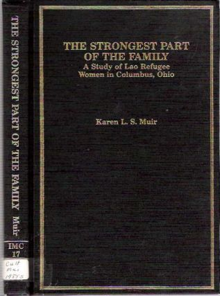 The Strongest Part of the Family : A Study of Lao Refugee Women in Columbus, Ohio. Karen L. S....