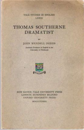 Thomas Southerne Dramatist. John Wendell Dodds, Association copy: Percival Hunt.