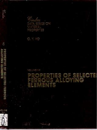 Properties of Selected Ferrous Alloying Elements. Cho Yen Ho, series preface Yeran Sarkis Touloukian