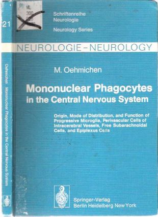 Mononuclear Phagocytes in the Central Nervous System : Origin, Mode of Distribution, and Function of Progressive Microglia, Perivascular Cells of Intracerebral Vessels, Free Subarachnoidal Cells, and Epiplexus Cells. Manfred Oehmichen, Margaret M. Clarkson.
