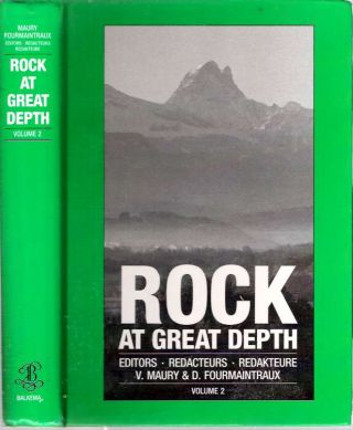 Rock at Great Depths : Volume 2 : Rock mechanics and rock physics at great depth = Méchanique des roches et physique des roches en condition de grande profondeur = Felsmechanik und Felsphysik in grosser Tiefe. Vincent Maury, Dominique Fourmaintraux, International Society for Rock Mechanics., Society of Petroluem Engineers, Comité français de mécanique des roches, U S.