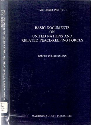Basic Documents on United Nations and Related Peace-Keeping Forces. Robert C. R. Siekmann