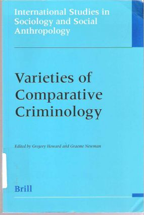 Varieties of Comparative Criminology. Gregory J. Howard, Graeme Newman