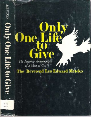 Only One Life to Give. Leo Edward Metcko.